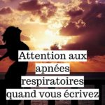 Comment faire attention aux apnées respiratoires quand on écrit?